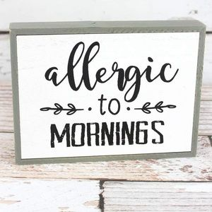 Other - Allergic to Mornings sign
